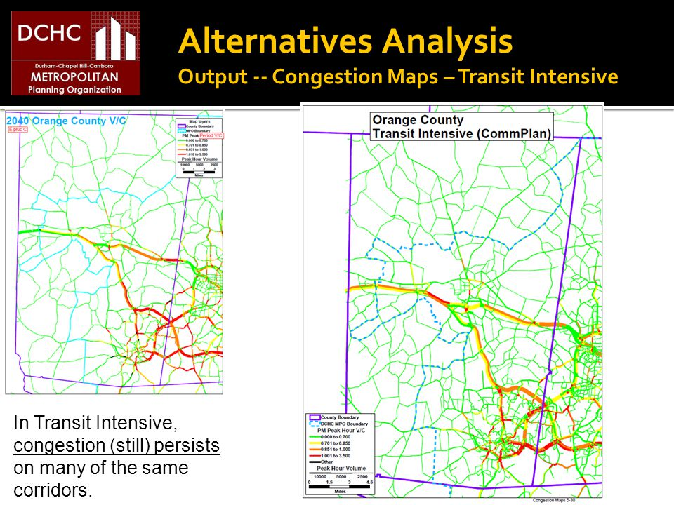 Alternatives Analysis Output -- Congestion Maps – Transit Intensive In Transit Intensive, congestion (still) persists on many of the same corridors.