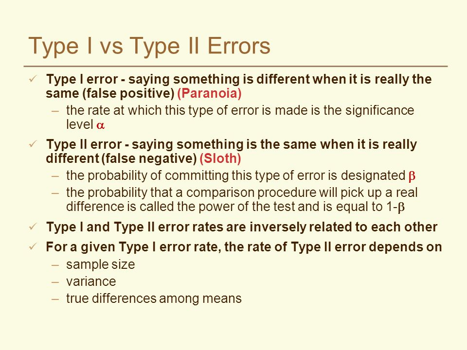 Type I vs Type II Errors Type I error - saying something is different when it is really the same (false positive) (Paranoia) –the rate at which this t