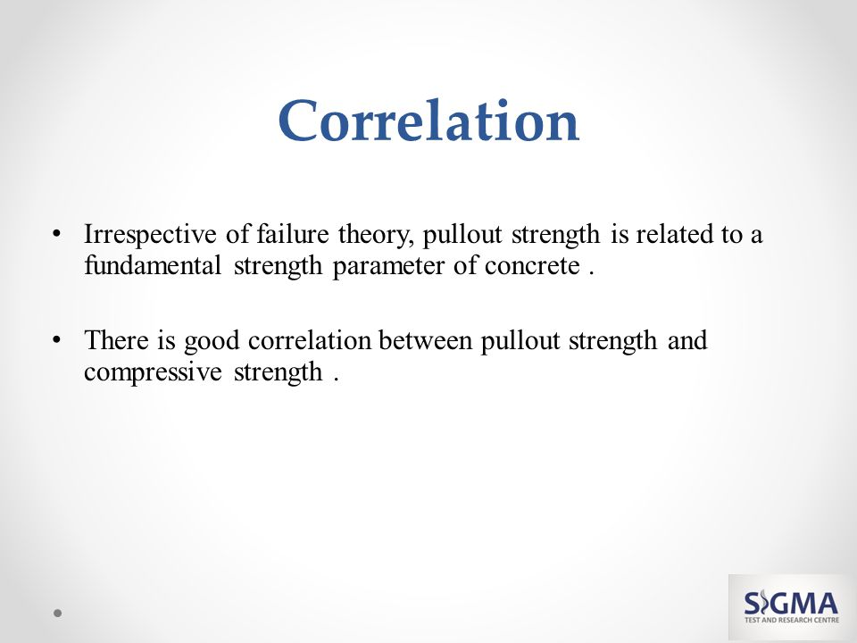 Correlation Irrespective of failure theory, pullout strength is related to a fundamental strength parameter of concrete.