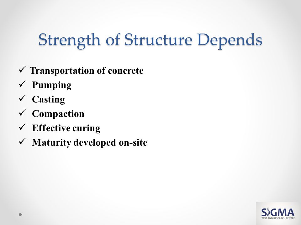 Strength of Structure Depends Transportation of concrete Pumping Casting Compaction Effective curing Maturity developed on-site