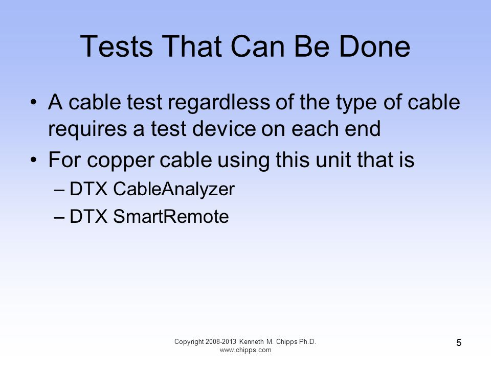 Tests That Can Be Done For fiber optic cable using this unit that is –DTX CableAnalyzer with the Fiber Module attached –DTX SmartRemote with the Fiber Module attached –or –DTX CableAnalyzer with the Fiber Module attached –SimpliFiber light source Copyright 2008-2013 Kenneth M.