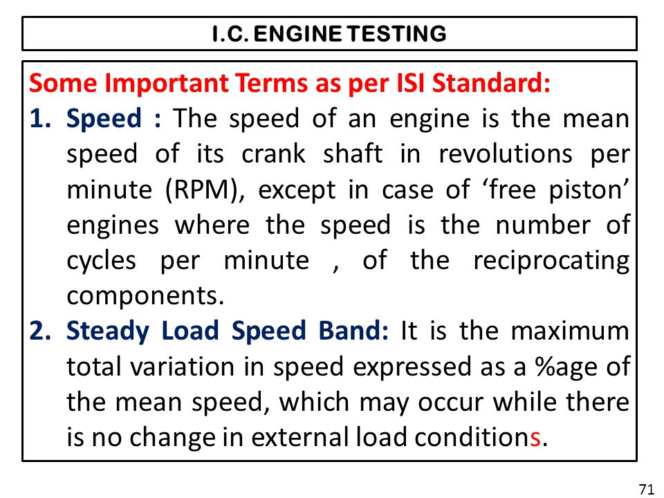 I.C. ENGINE TESTING Some Important Terms as per ISI Standard: 1.Speed : The speed of an engine is the mean speed of its crank shaft in revolutions per