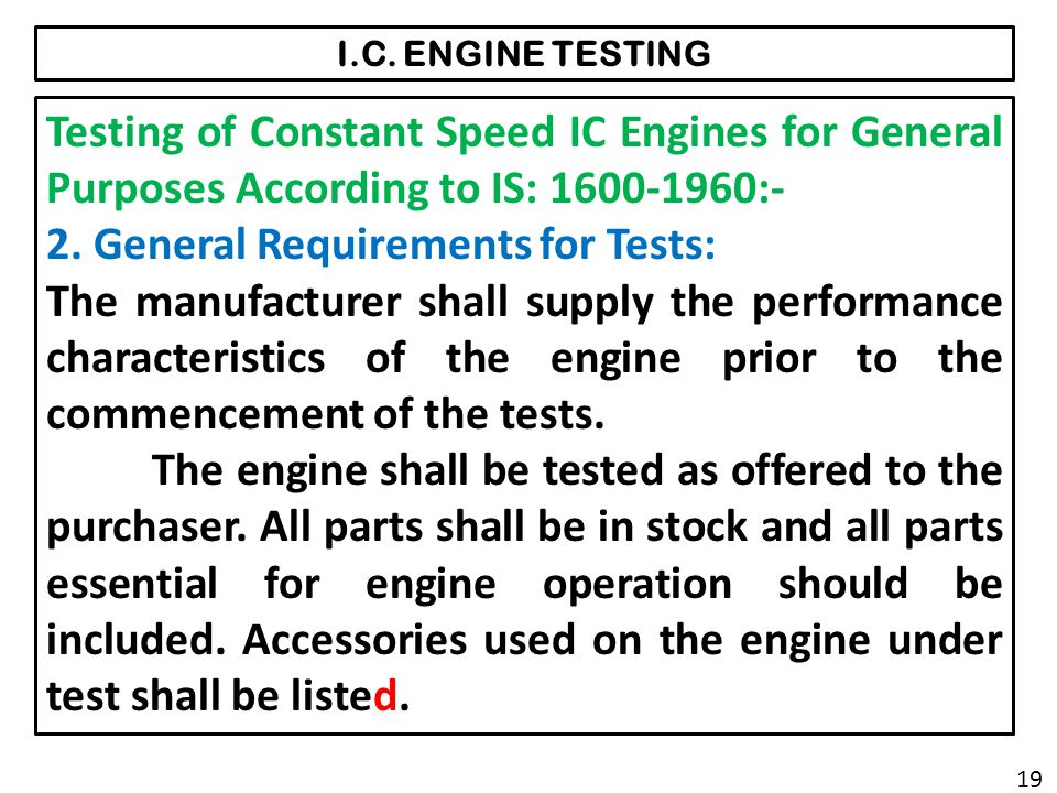 I.C. ENGINE TESTING Testing of Constant Speed IC Engines for General Purposes According to IS: 1600-1960:- 2. General Requirements for Tests: The manu