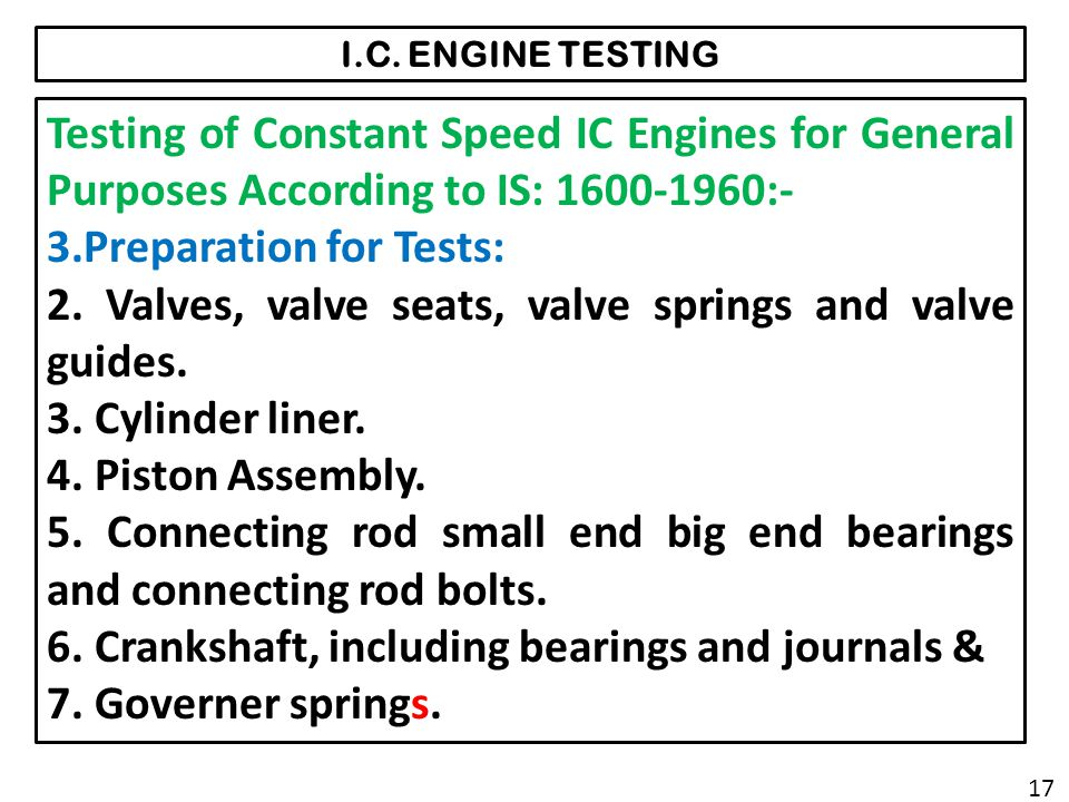 I.C. ENGINE TESTING Testing of Constant Speed IC Engines for General Purposes According to IS: 1600-1960:- 3.Preparation for Tests: 2. Valves, valve s