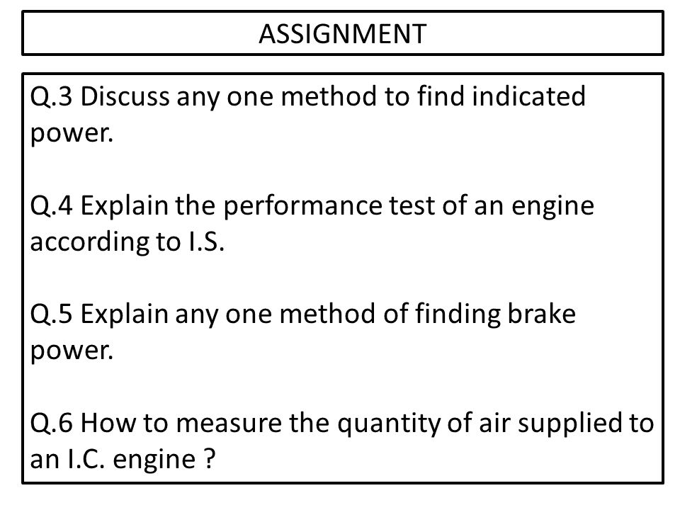 ASSIGNMENT Q.3 Discuss any one method to find indicated power.