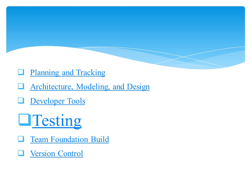 Planning and Tracking Architecture, Modeling, and Design Developer Tools Testing Team Foundation Build Version Control