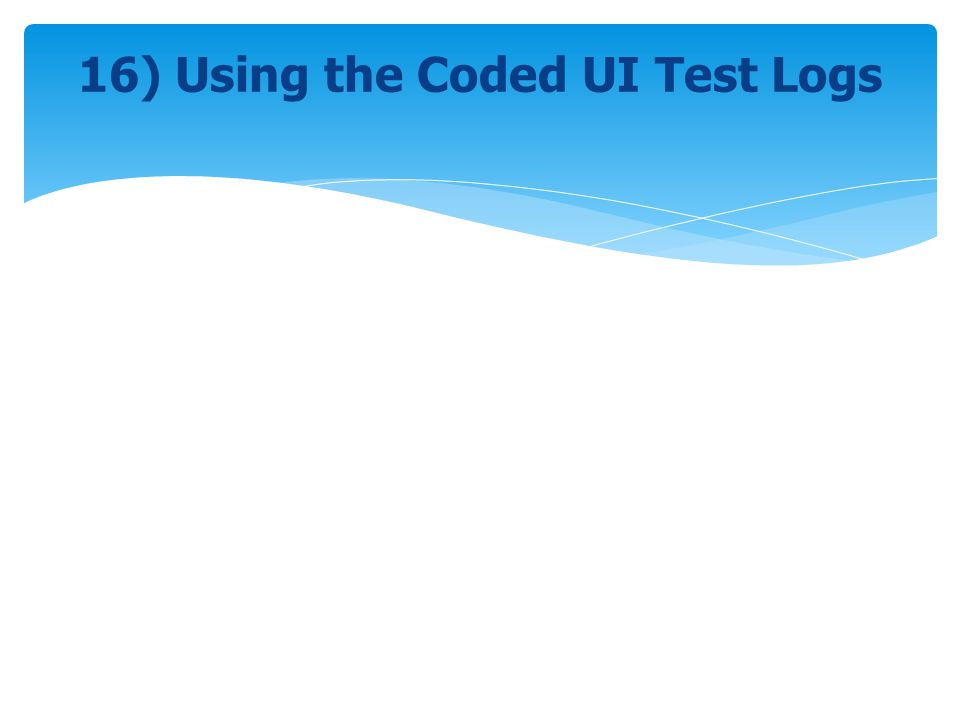 16) Using the Coded UI Test Logs
