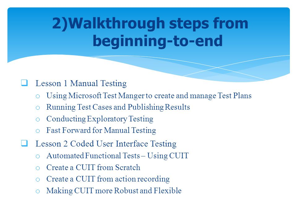 Lesson 1 Manual Testing o Using Microsoft Test Manger to create and manage Test Plans o Running Test Cases and Publishing Results o Conducting Explora