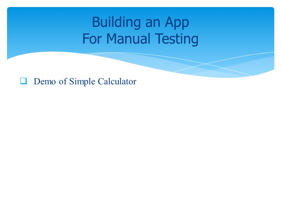 Demo of Simple Calculator Building an App For Manual Testing