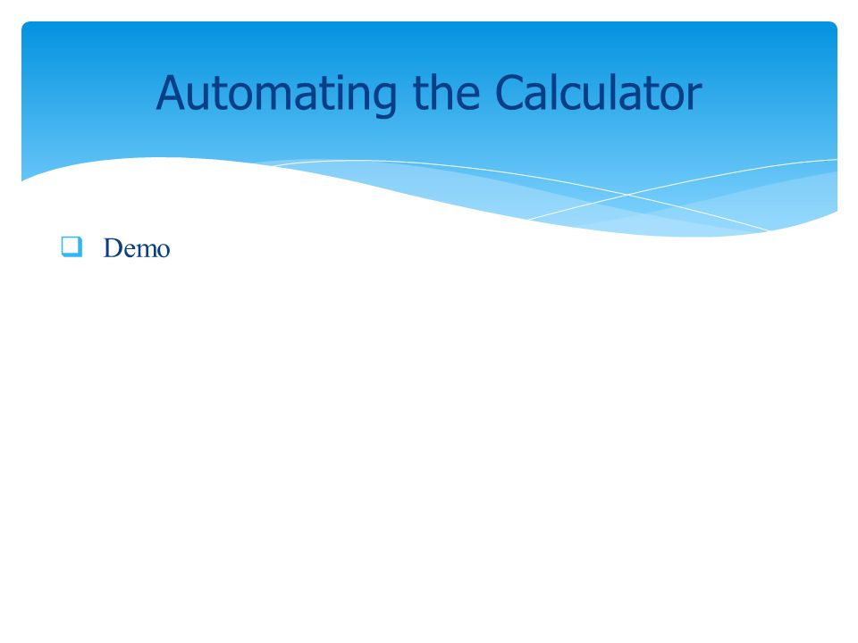 Demo Automating the Calculator