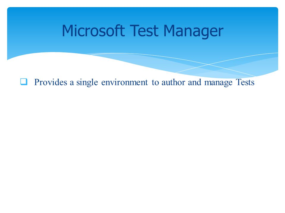 Provides a single environment to author and manage Tests Microsoft Test Manager