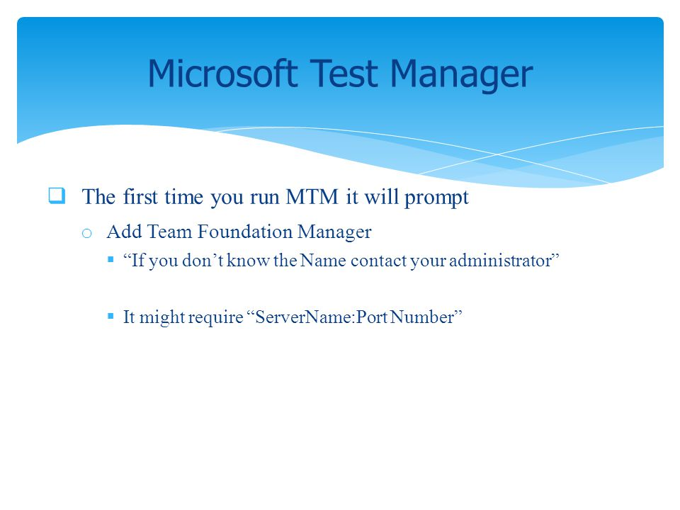 The first time you run MTM it will prompt o Add Team Foundation Manager If you dont know the Name contact your administrator It might require ServerNa
