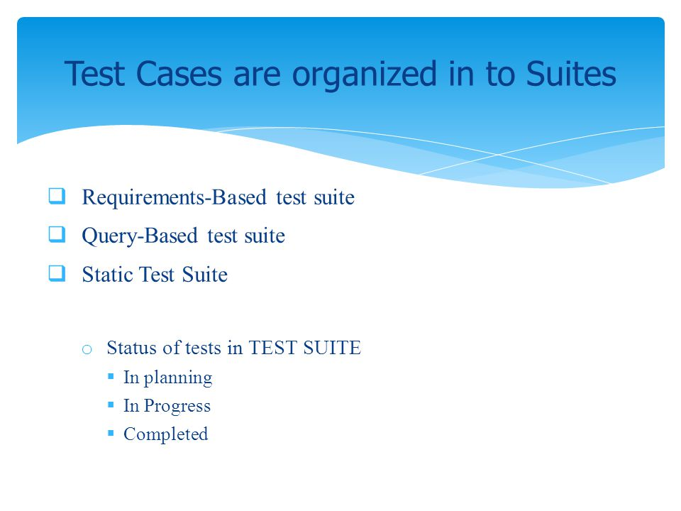 Requirements-Based test suite Query-Based test suite Static Test Suite o Status of tests in TEST SUITE In planning In Progress Completed Test Cases ar
