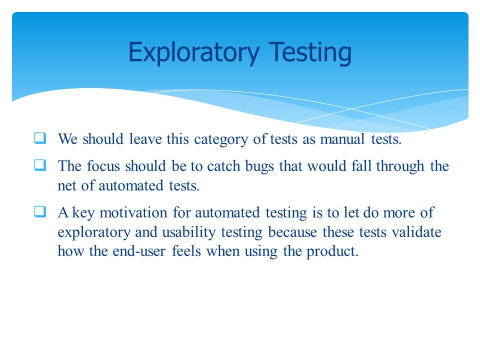 We should leave this category of tests as manual tests. The focus should be to catch bugs that would fall through the net of automated tests. A key mo
