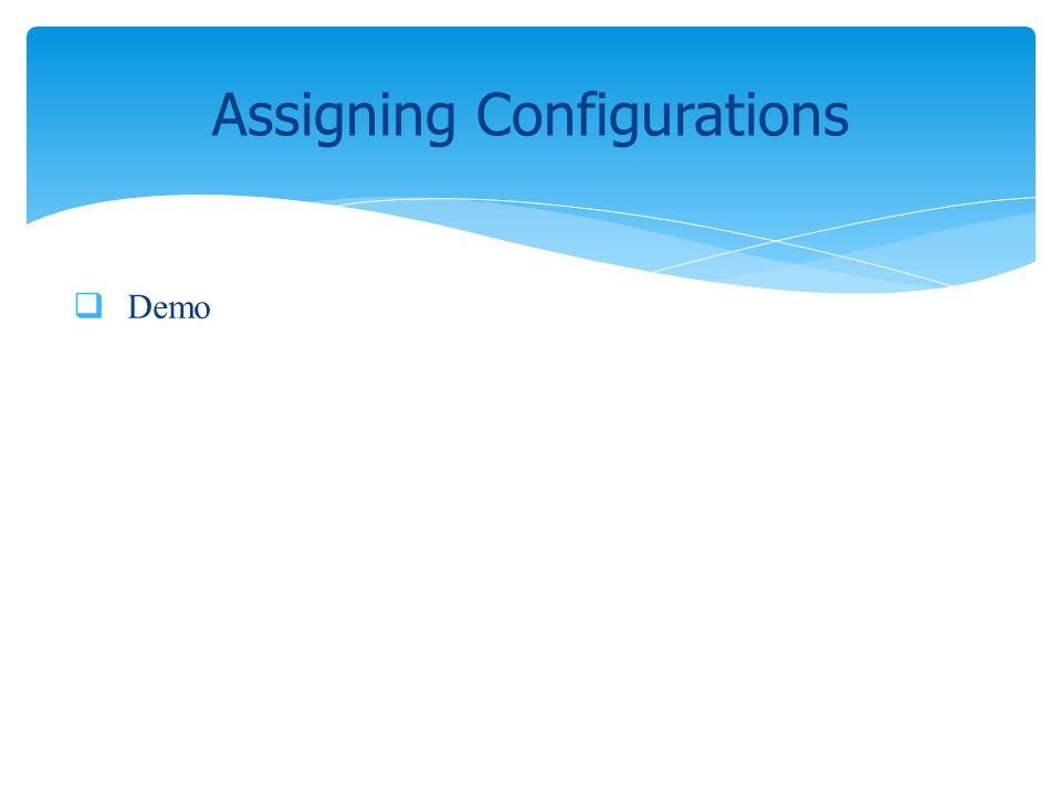 Demo Assigning Configurations