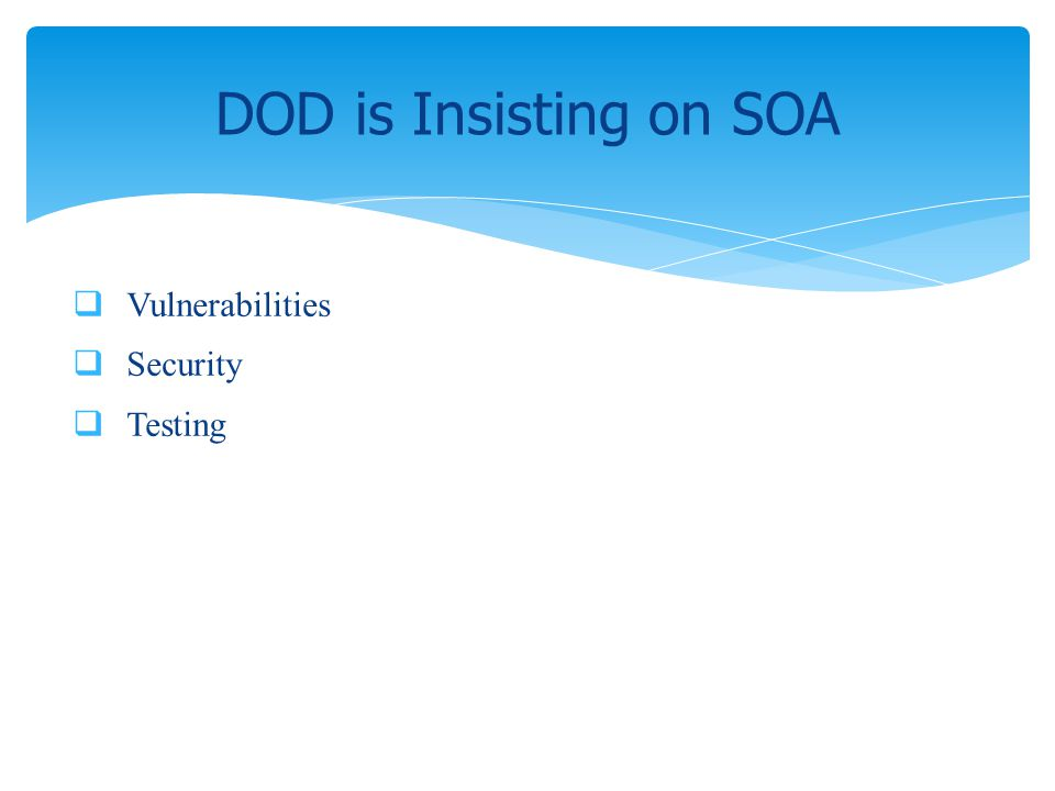 Vulnerabilities Security Testing DOD is Insisting on SOA