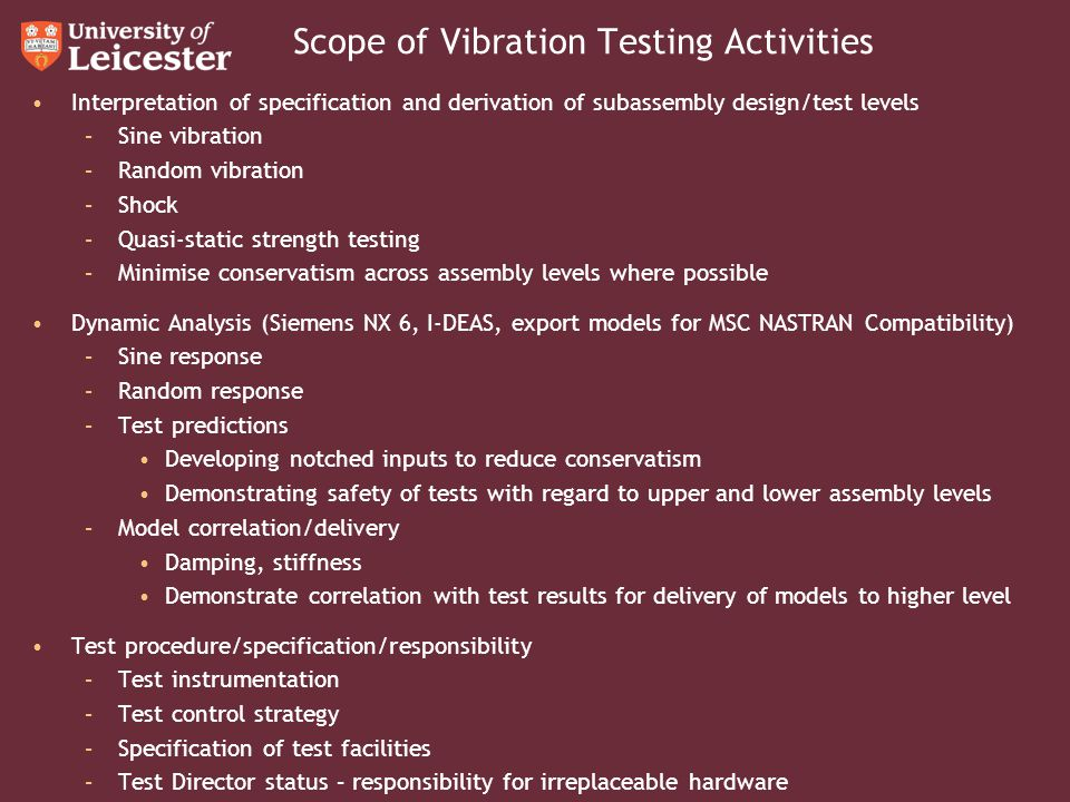 Scope of Vibration Testing Activities Interpretation of specification and derivation of subassembly design/test levels –Sine vibration –Random vibrati