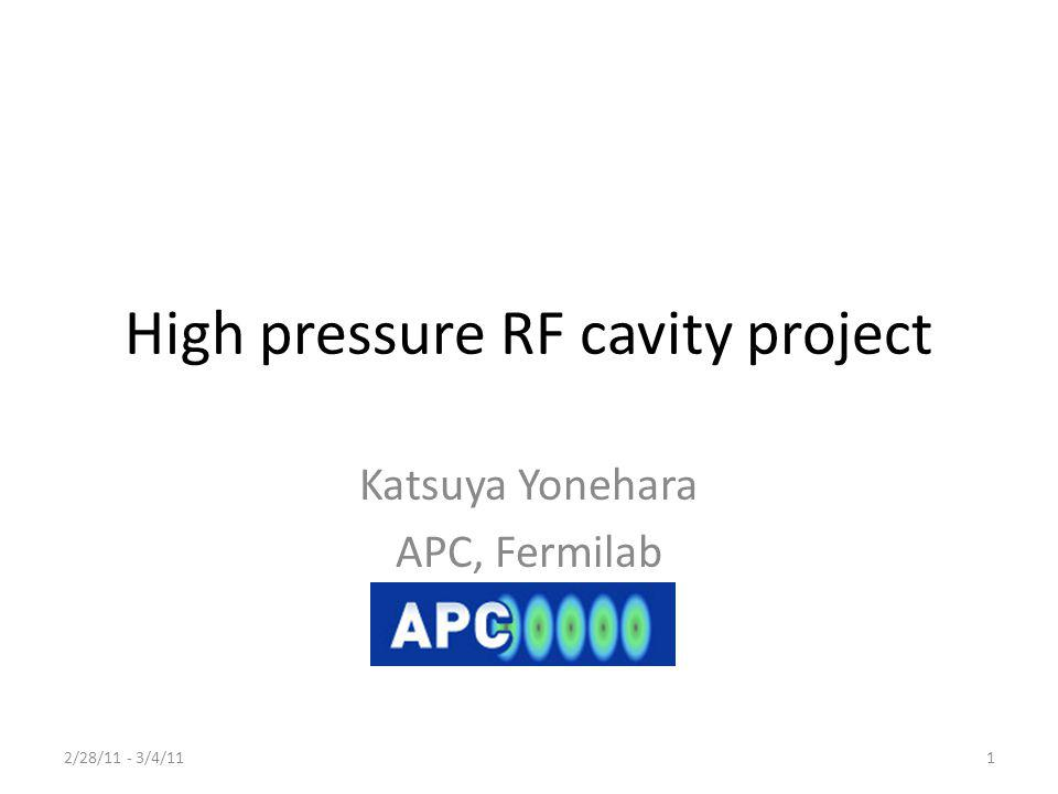 Current project task Demonstrate high pressurized hydrogen gas filled RF cavity Test cavity in strong B fields Test cavity in cryogenic condition – Study beam loading effect (beam induced plasma dynamics) and develop cavity for muon cooling channel and general muon acceleration 2/28/11 - 3/4/112 MAP Winter Meeting, High Pressure Cavity Project, K.