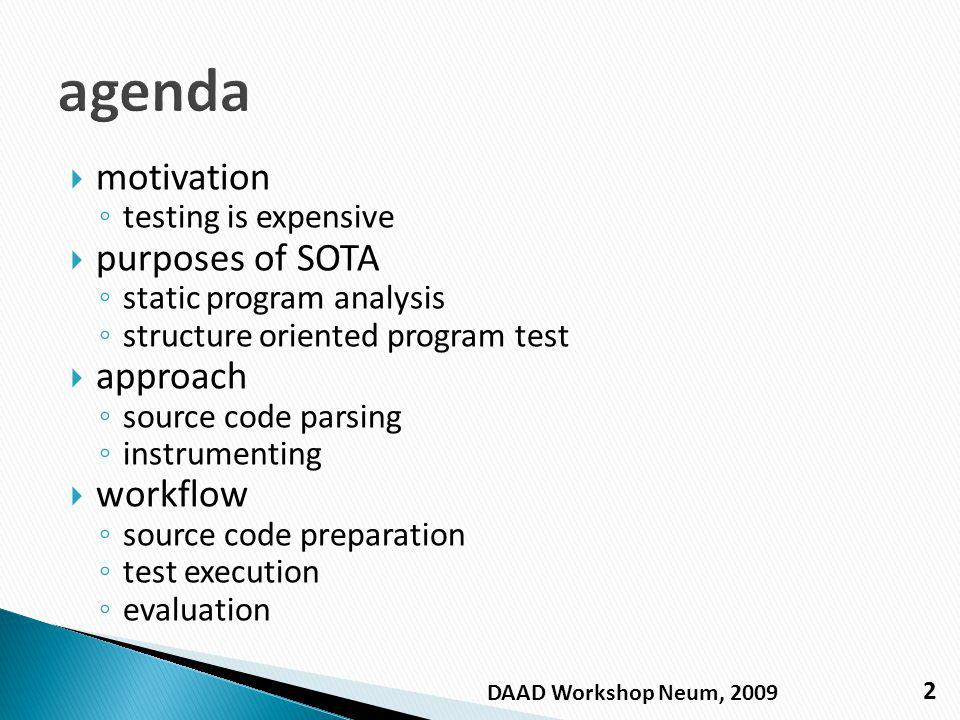 motivation testing is expensive purposes of SOTA static program analysis structure oriented program test approach source code parsing instrumenting workflow source code preparation test execution evaluation 2 DAAD Workshop Neum, 2009