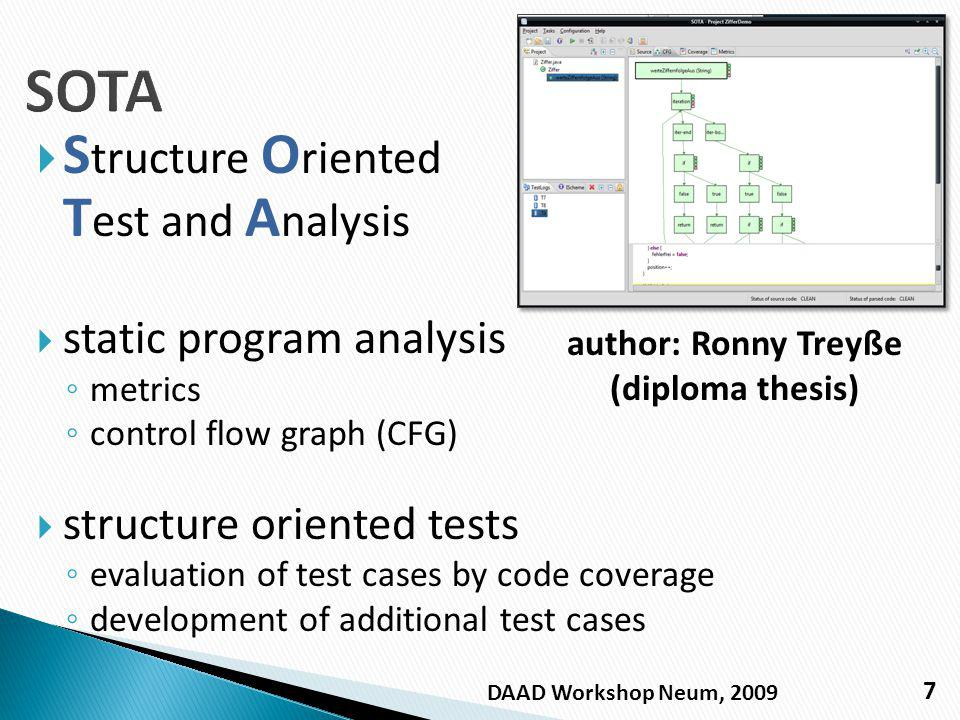 S tructure O riented T est and A nalysis static program analysis metrics control flow graph (CFG) structure oriented tests evaluation of test cases by code coverage development of additional test cases 7 author: Ronny Treyße (diploma thesis) DAAD Workshop Neum, 2009