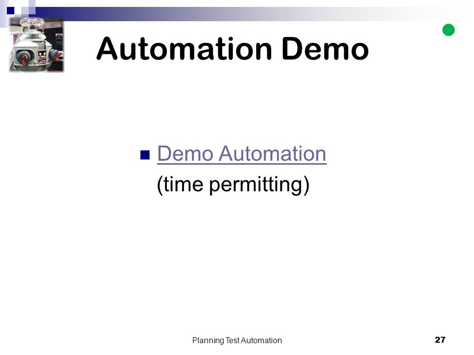 27 Automation Demo Demo Automation (time permitting) Planning Test Automation 27
