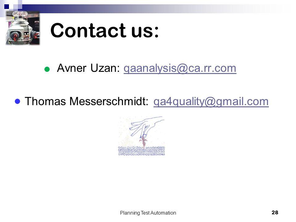 Contact us: Avner Uzan: qaanalysis@ca.rr.comqaanalysis@ca.rr.com Thomas Messerschmidt: qa4quality@gmail.comqa4quality@gmail.com 28Planning Test Automa