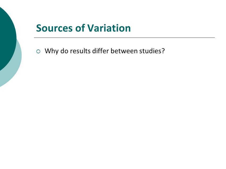 Sources of Variation Why do results differ between studies
