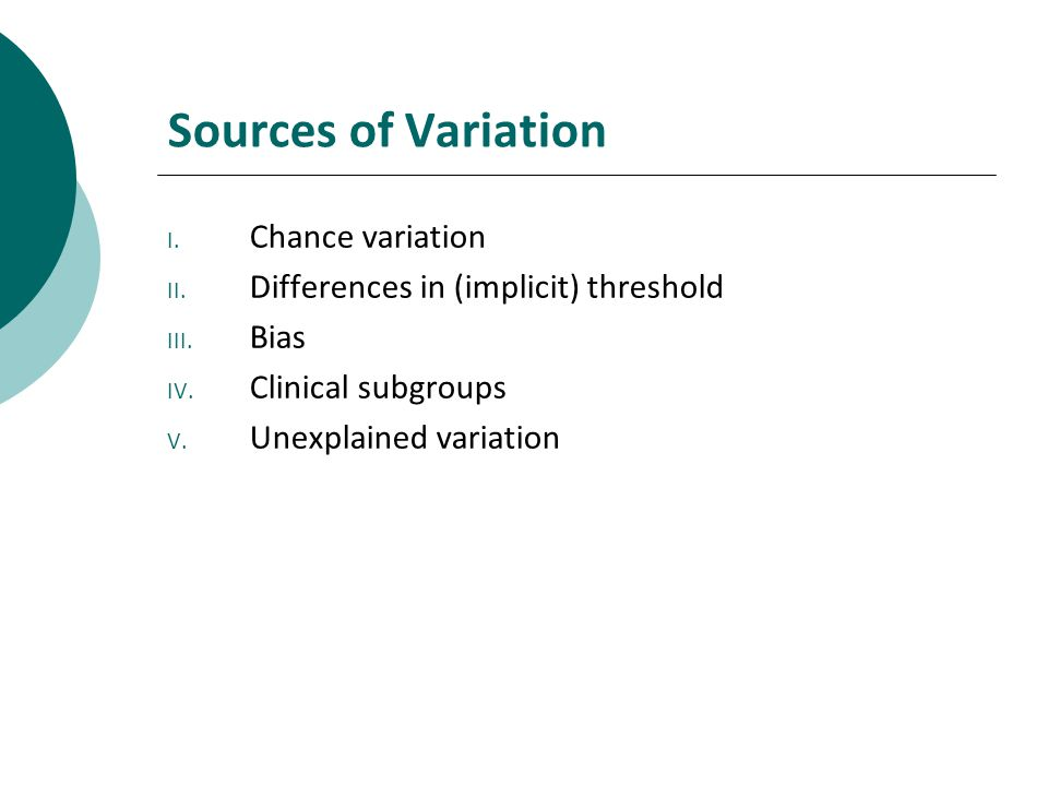 Sources of Variation I.Chance variation II. Differences in (implicit) threshold III.