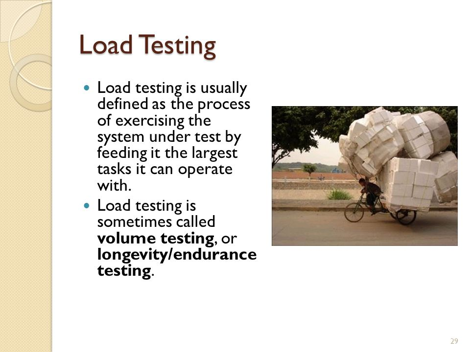 Load Testing Load testing is usually defined as the process of exercising the system under test by feeding it the largest tasks it can operate with.