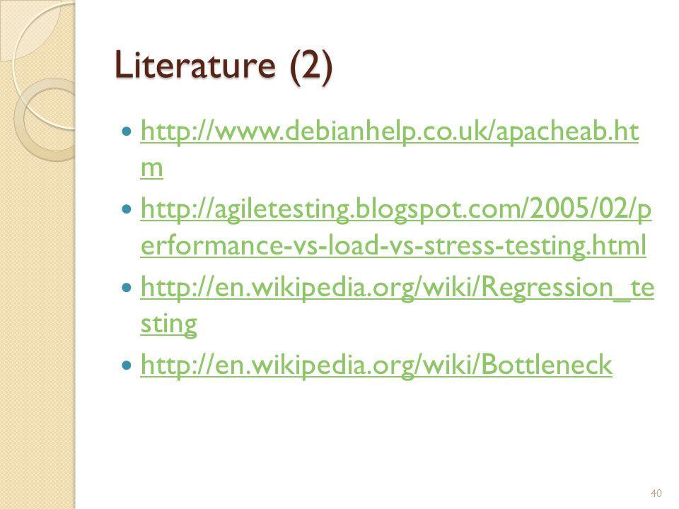Literature (2) http://www.debianhelp.co.uk/apacheab.ht m http://www.debianhelp.co.uk/apacheab.ht m http://agiletesting.blogspot.com/2005/02/p erforman