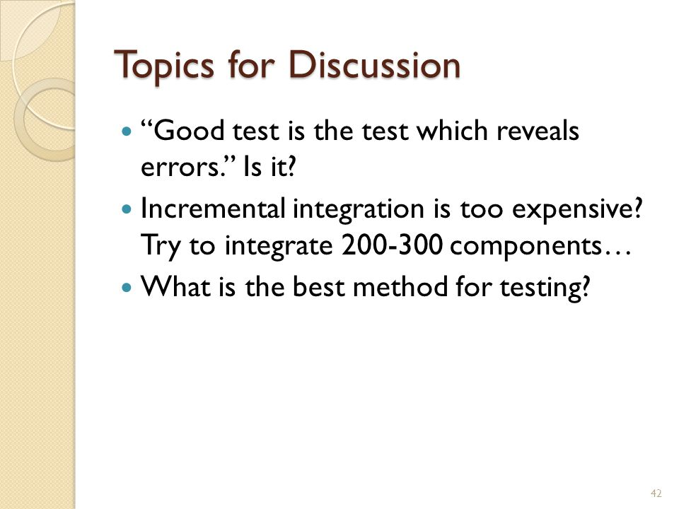 Topics for Discussion Good test is the test which reveals errors.
