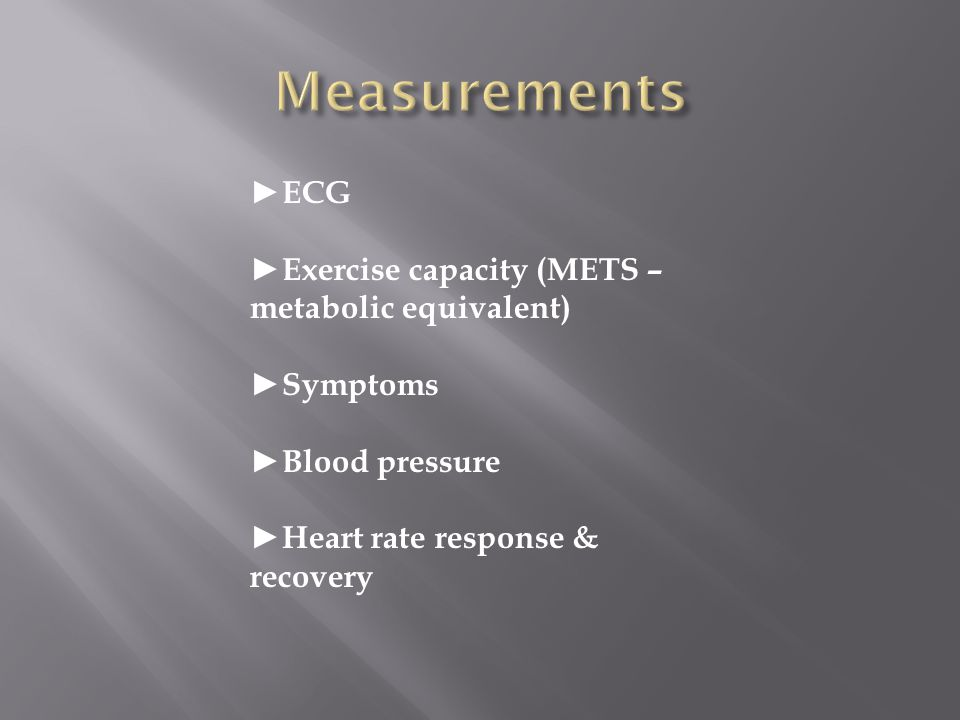 ECG Exercise capacity (METS – metabolic equivalent) Symptoms Blood pressure Heart rate response & recovery