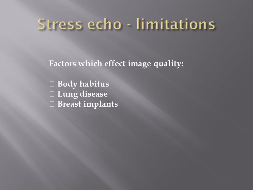 Factors which effect image quality: Body habitus Lung disease Breast implants