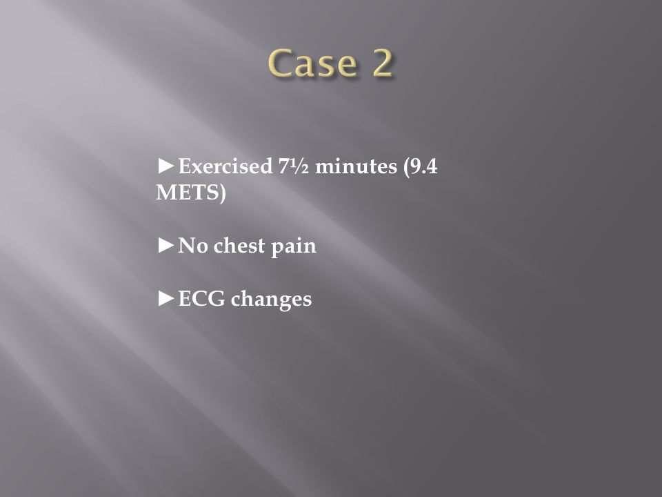 Exercised 7½ minutes (9.4 METS) No chest pain ECG changes