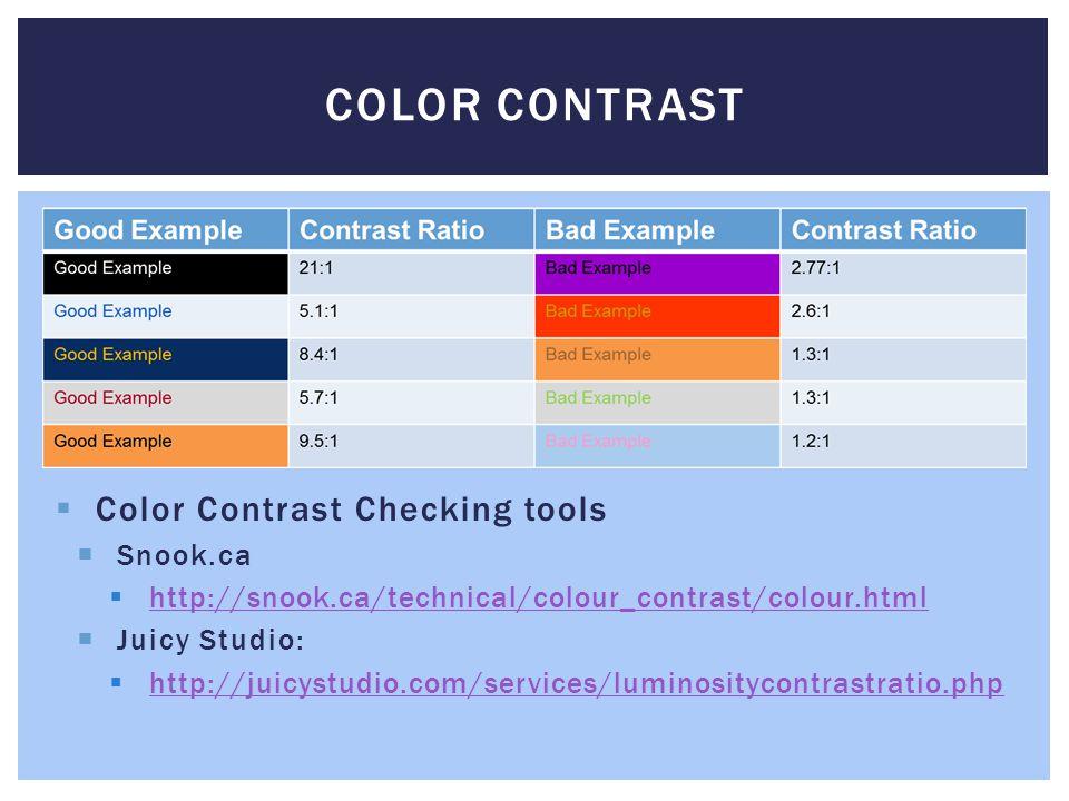 Color Contrast Checking tools Snook.ca http://snook.ca/technical/colour_contrast/colour.html Juicy Studio: http://juicystudio.com/services/luminositycontrastratio.php COLOR CONTRAST