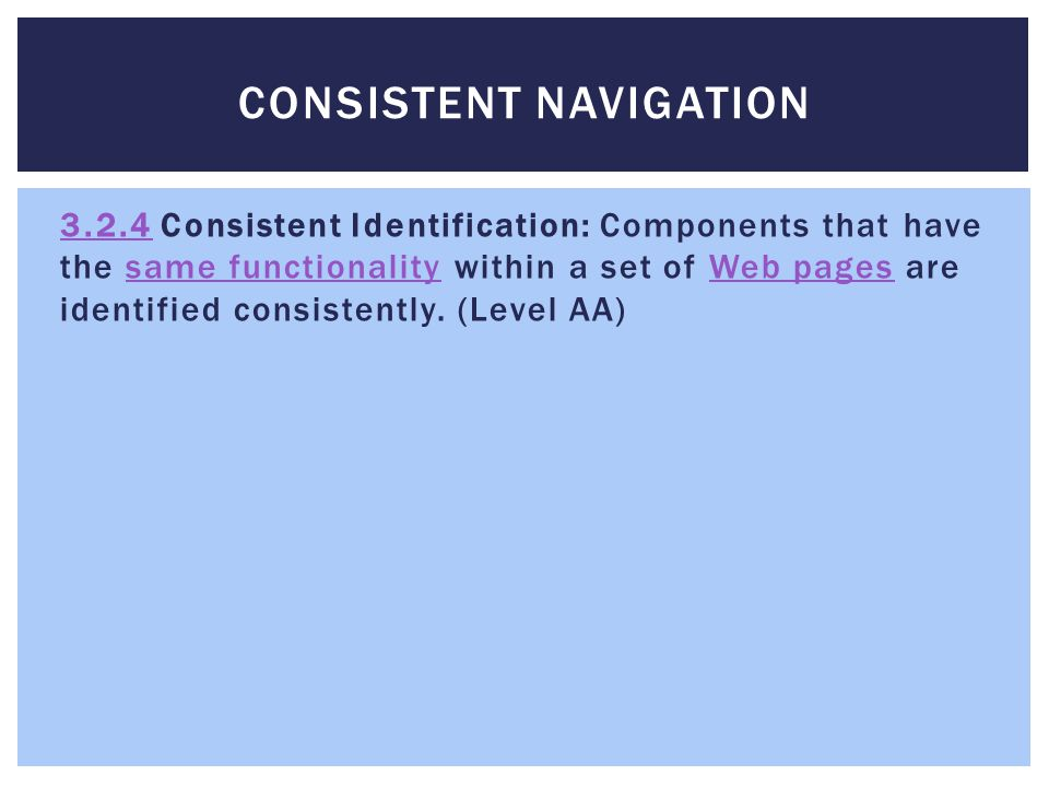 CONSISTENT NAVIGATION 3.2.43.2.4 Consistent Identification: Components that have the same functionality within a set of Web pages are identified consistently.