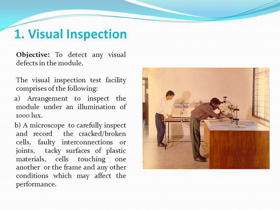1. Visual Inspection Objective: To detect any visual defects in the module. The visual inspection test facility comprises of the following: a) Arrange