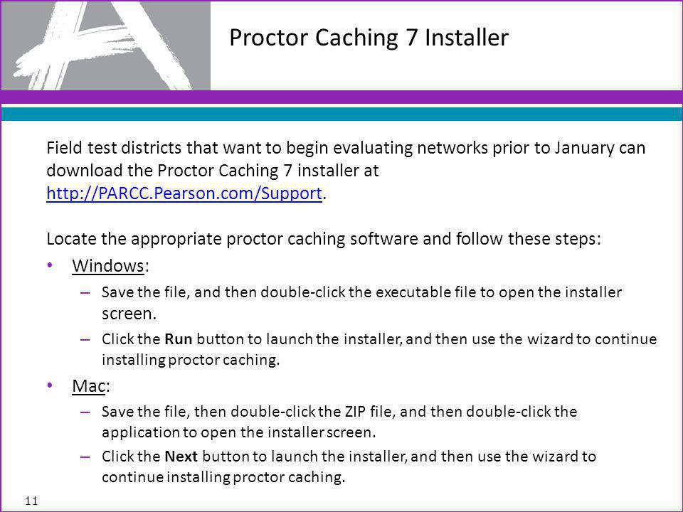 Field test districts that want to begin evaluating networks prior to January can download the Proctor Caching 7 installer at http://PARCC.Pearson.com/Support.