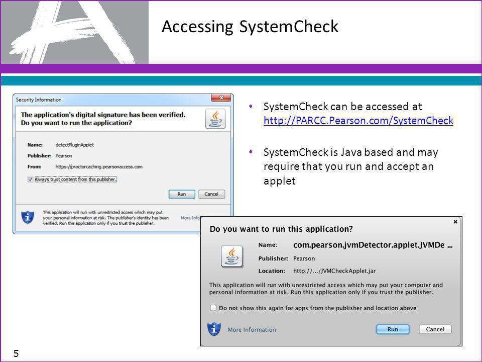 Accessing SystemCheck SystemCheck can be accessed at http://PARCC.Pearson.com/SystemCheck http://PARCC.Pearson.com/SystemCheck SystemCheck is Java based and may require that you run and accept an applet 5