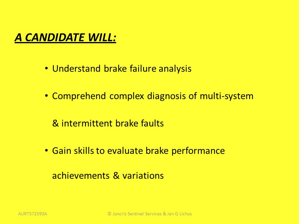 A CANDIDATE WILL: Understand brake failure analysis Comprehend complex diagnosis of multi-system & intermittent brake faults Gain skills to evaluate b