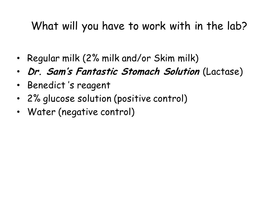 What will you have to work with in the lab. Regular milk (2% milk and/or Skim milk) Dr.