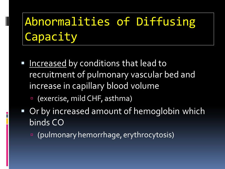 Abnormalities of Diffusing Capacity Increased by conditions that lead to recruitment of pulmonary vascular bed and increase in capillary blood volume