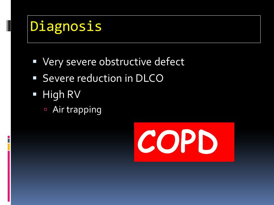 Diagnosis Very severe obstructive defect Severe reduction in DLCO High RV Air trapping COPD