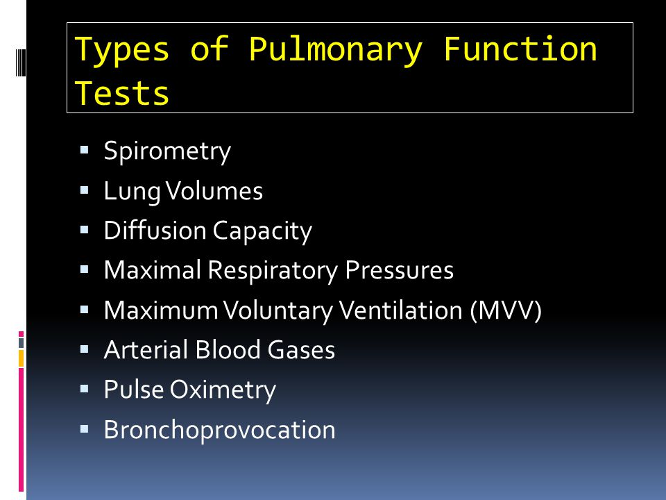 Types of Pulmonary Function Tests Spirometry Lung Volumes Diffusion Capacity Maximal Respiratory Pressures Maximum Voluntary Ventilation (MVV) Arteria