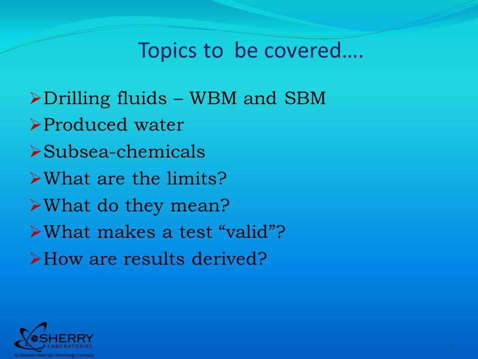 Sub-sea Fluid Toxicity testing Examples: Sub-sea wellhead preservation fluids, leak tracer fluids, umbilical storage fluids, riser tensioner fluids, etc.