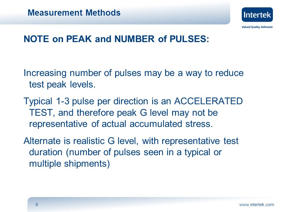 www.intertek.com9 Measurement Methods NOTE on PEAK and NUMBER of PULSES: Increasing number of pulses may be a way to reduce test peak levels.