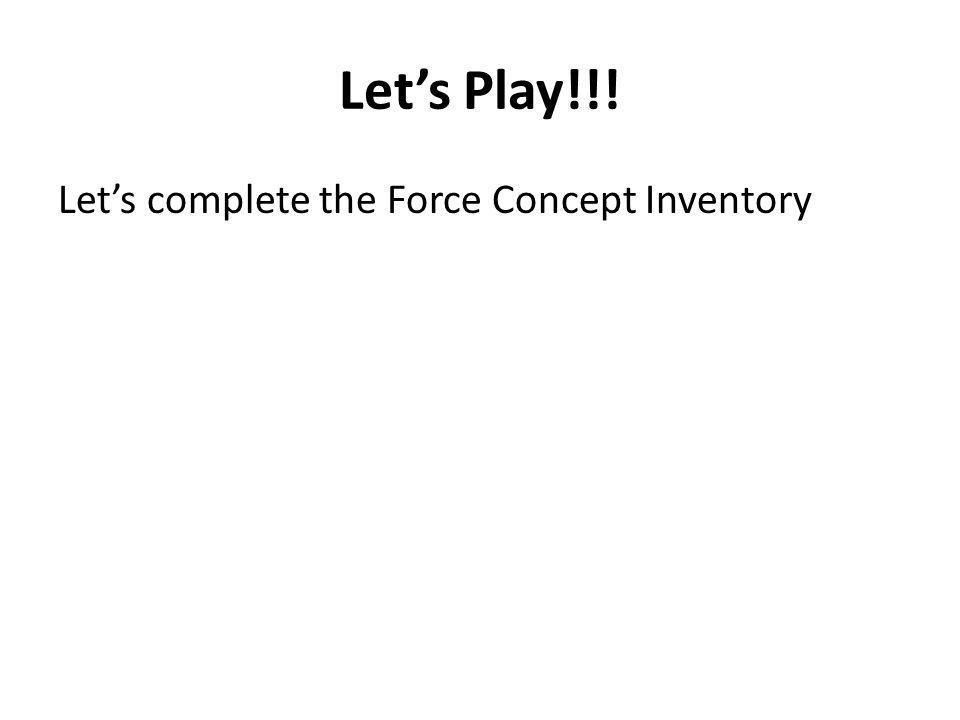 Lets Play!!! Lets complete the Force Concept Inventory