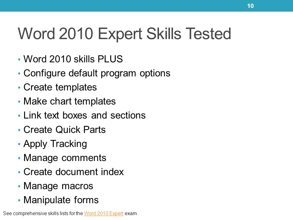 Word 2010 Expert Skills Tested Word 2010 skills PLUS Configure default program options Create templates Make chart templates Link text boxes and secti
