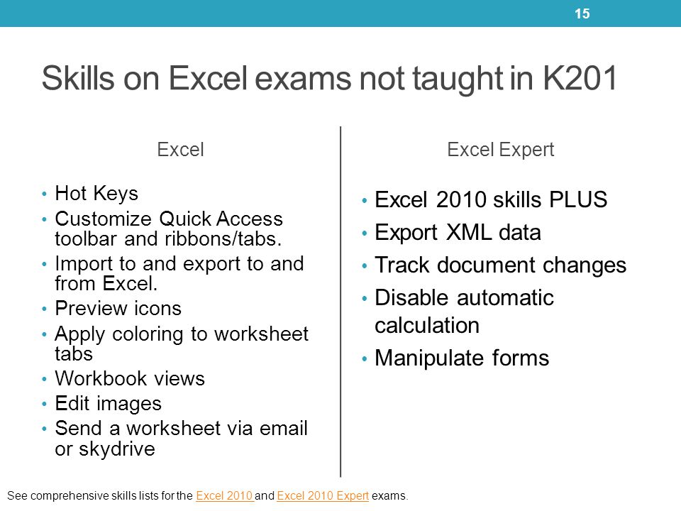 Skills on Excel exams not taught in K201 Excel Hot Keys Customize Quick Access toolbar and ribbons/tabs. Import to and export to and from Excel. Previ