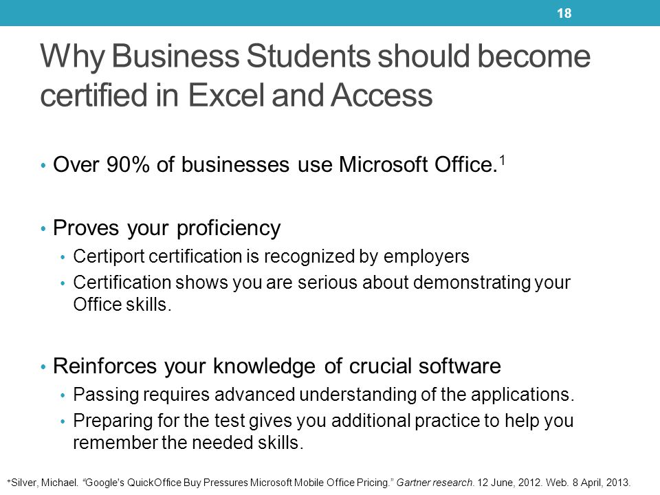 Why Business Students should become certified in Excel and Access Over 90% of businesses use Microsoft Office. 1 Proves your proficiency Certiport cer